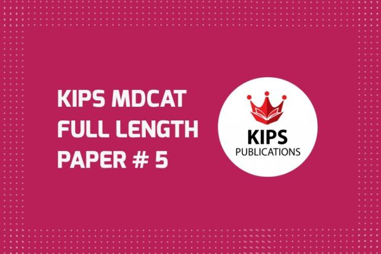 KIPS Full Length MCQs Paper (FLP-5) For MDCAT (UHS Pattern)
