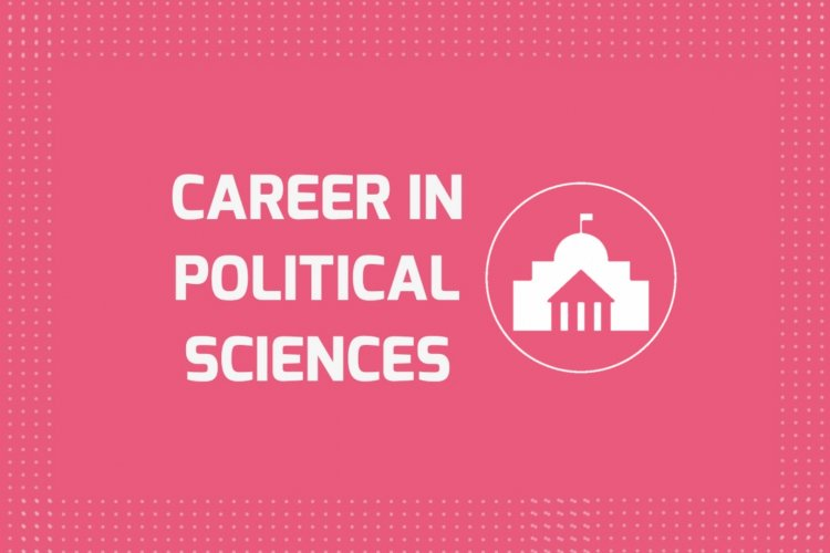 Career in Political Sciences, Job Market, Scope, Eligibility and Course Areas