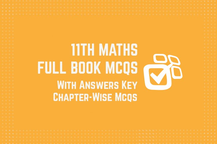 11th Class (Inter Part-1) Mathematics Full Book MCQs with Answer Key