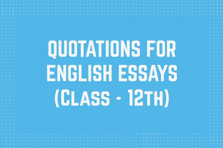 Quotations for 12th Class English Essays